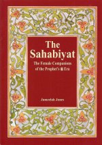 The Sahabiyat: The Female Companions of the Prophet's صلی اللہ ع