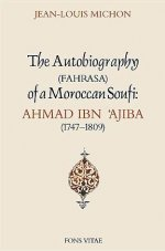The Autobiography of a Moroccan Soufi: Ahmad Ibn 'Ajiba