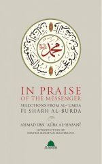 In Praise Of The Messenger Selections From Al-'Umda Fi Sharh Al-