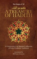 A Treasury of Hadith A Commentary on Nawawi's Selection of Proph