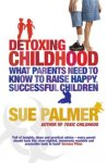 Detoxing Childhood: What Parents Need to Know to Raise Happy, Su