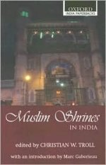 Muslim Shrines in India: Their Character, History & Significance