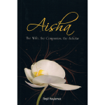 Aisha: The Wife, the Companion, the Scholar