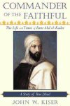 Commander of the Faithful: Life and Times of Emir Abd el-Kader